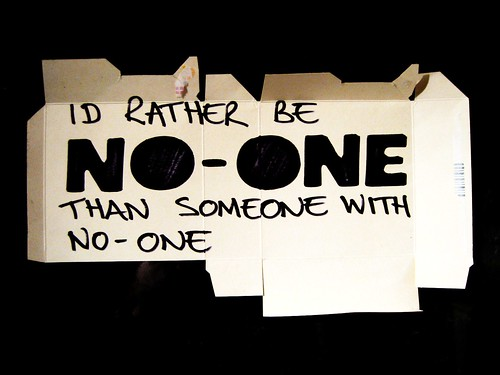 id rather be no-one than someone with no-one