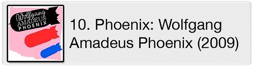 10. Phoenix - Wolfgang Amadeus Phoenix (2009)
