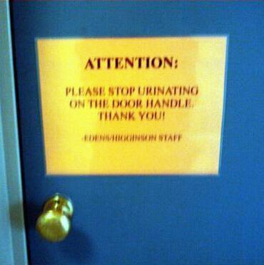 ATTENTION: Please stop urinating on the door handle. Thank you!