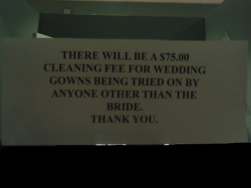 There will be a $75 cleaning fee for wedding gowns being tried on by anyone other than the bride.