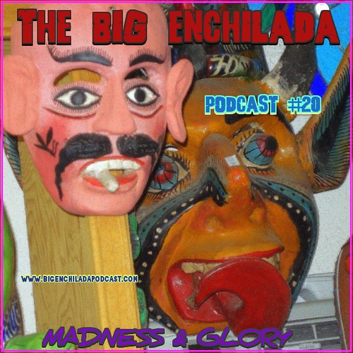 THE BIG ENCHILADA 20: MADNESS & GLORY