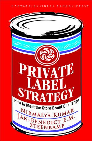 Private Label Strategy by Nirmalya Kumar and Jan. Benedict E.M. Steenkamp Web-Ready Jacket Image 72dpi