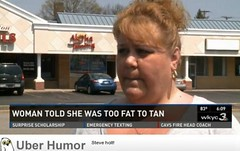 Ohio woman told shes too fat to tan  then denied refund (4577246c1e1b7b419e88cca8ab7d2749) Tags: fun funny time native top lol humor waste stupidity uber stuppid