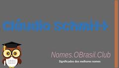 O SIGNIFICADO DO NOME CLáUDIO SCHMITT (Nomes.oBrasil.Club) Tags: significado do nome cláudio schmitt