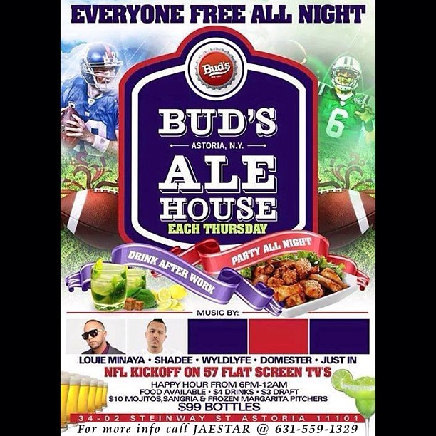 THIS THURSDAY COME SUPPORT!!! A TEAM ENTREPRENEURS ENT AKA THE MONEY TEAM EVENT !!!  OUR PRE-GRAND OPENING OF THE NEW BAR/LOUNGE @ BUDS ALE HOUSE IN ASTORIA QUEENS N.Y.  EVERYONE FREE ALL NIGHT!!   MUSIC AND FOOTBALL GAME FROM 6-10!!!   HAPPY HOUR FROM 6