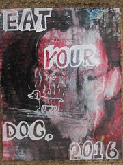 eat your dog (ARTtwentyseventeen) Tags: oil marker brush cardboard luan metal gnar shit fuck cars weed pizza money phones beautiful mysterious tits artist graffiti recycled found assemblage collage mixed media acrylic rustolelum krylon enamels consumerism waste america hip hop worldstar bling ice booty lean activis rust weathered gold letters lettering mural sign painted