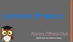 O SIGNIFICADO DO NOME LORENA FRANCO (Nomes.oBrasil.Club) Tags: significado do nome lorena franco