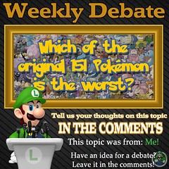 Weekly Debate- Which of the Original 151 Pokémon is the Worst? (Luigi Fan) Tags: 151 pokemon kanto