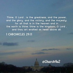"1 Chronicles 29-11 ""Thine, O Lord , is the greatness, and the power, and the glory, and the victory, and the majesty: for all that is in the heaven and in the earth is thine; thine is the kingdom, O Lord , and thou art exalted as head above all."" (@CHURCH4U2) Tags: bible verse pic"