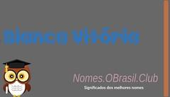 O SIGNIFICADO DO NOME BIANCA VITóRIA (Nomes.oBrasil.Club) Tags: significado do nome bianca vitória