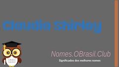 O SIGNIFICADO DO NOME CLAUDIA SHIRLEY