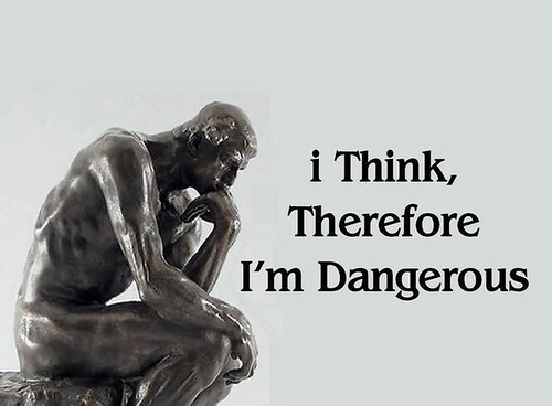 I Think Therefore I Am Dangerous by JohnE777, on Flickr