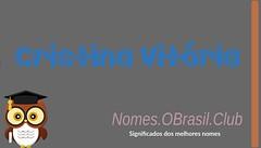 O SIGNIFICADO DO NOME CRISTINA VITóRIA (Nomes.oBrasil.Club) Tags: significado do nome cristina vitória