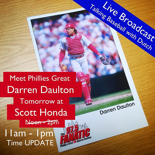 "UPDATE: Darren Daulton will be broadcasting live at Scott Honda from 11-1pm, an hour earlier than originally scheduled...be sure to swing by the dealership or tune in to 97.5 The Fanatic this afternoon for ""Talking Baseball with Dutch""!"