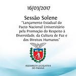 Sessão Solene - Lançamento Estadual do Pacto Nacional Universitário pela Promoção do Respeito à Diversidade, da Cultura de Paz e dos Direitos Humanos 16/03/2017