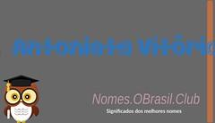 O SIGNIFICADO DO NOME ANTONIETA VITóRIA (Nomes.oBrasil.Club) Tags: significado do nome antonieta vitória