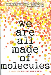 We are All Made of Molecules496864 (Vernon Barford School Library) Tags: susinnielsen susin nielsen realisticfiction realistic bullying bullies bullied bully humour multiplepointsofview pointofview stepfamily stepfamilies dating familyproblems gay gayparent gayfather father fathers highschool highschools interpersonalrelations moving newexperience newexperiences parent parents youngadult youngadultfiction ya vernon barford library libraries new recent book books read reading reads junior high middle school vernonbarford fiction fictional novel novels hardcover hard cover hardcovers covers bookcover bookcovers 9780553496864