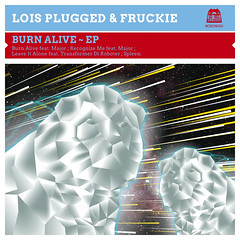 Lois Plugged & Fruckie - Burn Alive