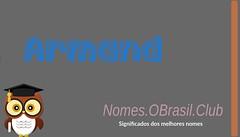 O SIGNIFICADO DO NOME ARMAND (Nomes.oBrasil.Club) Tags: significado do nome armand