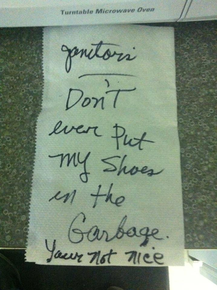 Janitors don't ever put my shoes in the garbage. Your [sic] not nice.