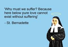 Saint Bernadette on Suffering (CathSaintsBlesseds) Tags: saint bernadette soubirous lourdes blessed santa bernadetta nevers france san santi santos catolicos catholic nun habit suffering quotation marie bernarde