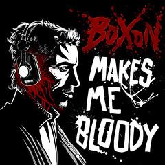 Boxon Makes me Bloody