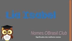 O SIGNIFICADO DO NOME LIA ISABEL (Nomes.oBrasil.Club) Tags: significado do nome lia isabel