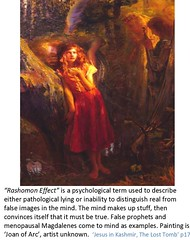 Mary Magdalene. Many modern Magdalenes actually have a mental disorder known as the Rashomon effect. www.rozabal.com (Author-The DNA of God Project) Tags: afghanistan worship cross god muslim islam religion buddhism graves creation mohammed bible astronomy safiya christianity generations hindu prophet himalayas fatima crucifixion excalibur muhammad jesuschrist kingarthur resurrection emc2 mothermary magdalene emptytomb ahmadiyya haplo tombofjesus swordinstone shias kashmirindia losttomb kinanah rozabal suzanneolsson dnaofgod yuzasaph