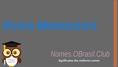 O SIGNIFICADO DO NOME JOSE MENEZES (Nomes.oBrasil.Club) Tags: significado do nome jose menezes