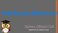 O SIGNIFICADO DO NOME BARBOZA MENEZES (Nomes.oBrasil.Club) Tags: significado do nome barboza menezes