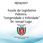 Escola do Legislativo - Longevidade e Felicidade - Palestrante: Dr. Ismael Lago